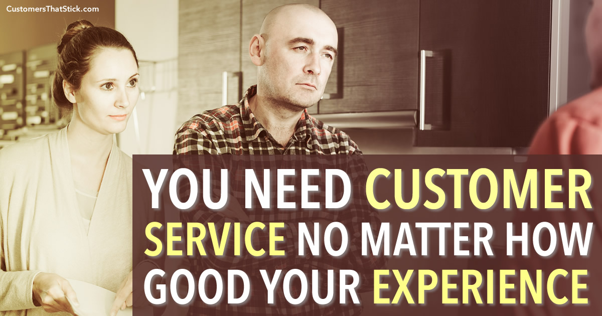 You Need Customer Service No Matter How Good Your Experience