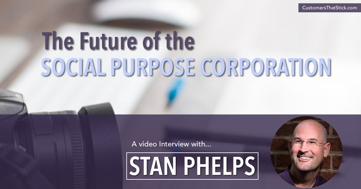 The Future of the Social Purpose Corporation with Stan Phelps of Red Goldfish